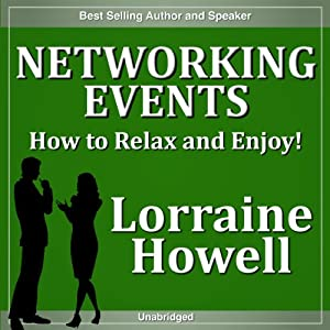 Networking Events: How to Relax and Enjoy Meeting New People | [Lorraine Howell]