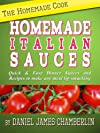 The Homemade Cook: Homemade Italian Sauces - Quick & Easy Dinner Sauces and Recipes to make any meal lip-smacking