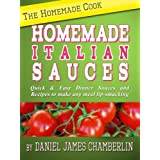 The Homemade Cook: Homemade Italian Sauces - Quick & Easy Dinner Sauces and Recipes to make any meal lip-smacking ~ Daniel Chamberlin