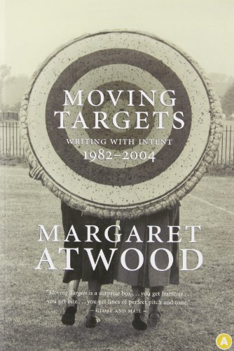 Moving Targets : Writing with Intent 1982-2004, by Margaret Atwood