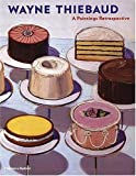 img - for Wayne Thiebaud: A Paintings Retrospective book / textbook / text book