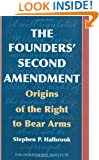 The Founders' Second Amendment: Origins of the Right to Bear Arms (Independent Studies in Political Economy)