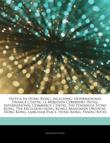 Hotels In Hong Kong, including: International Finance Centre, Le Méridien Cyberport Hotel, International Commerce Centre, The Peninsula Hong Kong, The ... Kong, Langham Place, Hong Kong, Panda Hotel