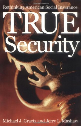 True Security: Rethinking American Social Insurance (The Institution for Social and Policy St)