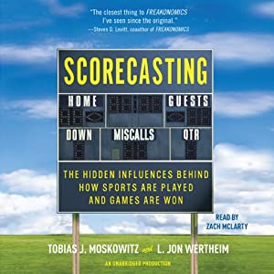 Scorecasting: The Hidden Influences Behind How Sports Are Played and Games Are Won | [L. Jon Wertheim, Tobias Moskowitz]