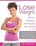 Lose Weight Without Dieting or Working  Out Diet Journal: A Must Have For Everyone on the  Lose Weight Without Dieting or Working Out by JJ Smith