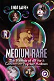 Medium Rare: The Memoir of a Fourth Generation Psychic Medium