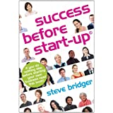 Success before Start-Up: How to prepare for business, avoid mistakes, succeed. Get it Right before You Start.by Steve Bridger