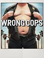 Wrong Cops (Watch Now While It's In Theaters) [HD]