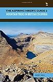 Gerry Shea Aspiring Hiker's Guide: v. 2: Mountain Treks in British Columbia (Aspiring Hiker's Guides)