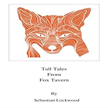 Tall Tales from Fox Tavern Audiobook by Sebastian Lockwood Narrated by Sebastian Lockwood