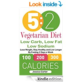 5: 2 Vegetarian Diet: Low Carb, Low Fat: Low Sodium: Lose Weight, Stay Healthy and Live Longer By Fasting 2 Days a Week