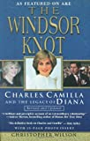 The Windsor Knot: Charles, Camilla  and the Legacy of Diana (0806523867) by Wilson, Christopher