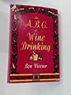 AN ABC OF WINE DRINKING by Bon Viveur