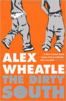 The dirty south alex wheatle 9781846686573 for Alex co amazon