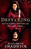 img - for To Defy A King - Spirited Daughter, Rebellious Wife, Powerful Woman book / textbook / text book