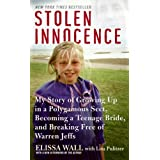 Stolen Innocence: My Story of Growing Up in a Polygamous Sect, Becoming a Teenage Bride, and Breaking Free of Warren Jeffsby Elissa Wall