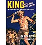 img - for King of Fang & Claw: The Complete Pulp Magazine Adventures (Paperback) - Common book / textbook / text book