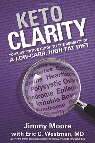 Keto Clarity: Your Definitive Guide to the Benefits of a Low-Carb, High-Fat Diet by Jimmy Moore, Eric Westman  MD