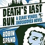 Death's Last Run: A Clare Vengel Undercover Novel, Book 3 | Robin Spano