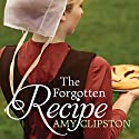 The Forgotten Recipe: An Amish Heirloom Novel Series #1 Audiobook by Amy Clipston Narrated by C. S. E Cooney