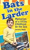 img - for Bats in the Larder: Memories of a 1970s Childhood by the Sea by Wells, Jeremy (2010) Paperback book / textbook / text book