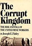 img - for The Corrupt Kingdom : The Rise and Fall of the United Mine Workers book / textbook / text book