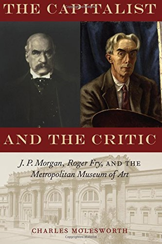the-capitalist-and-the-critic-j-p-morgan-roger-fry-and-the-metropolitan-museum-of-art-by-charles-mol