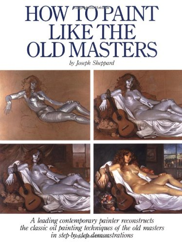How to Paint Like the Old Masters, by Joseph Sheppard
