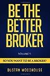 Be the Better Broker, Volume 1: So Yo...