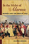 In the Midst of Alarms: The Untold Story of Women in the War of 1812