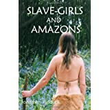 Slave-Girls and Amazonsby Mr Jonathan Pidduck