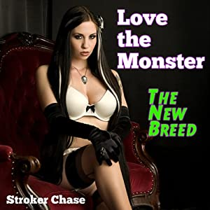 Love the Monster: The New Breed | [Stroker Chase]