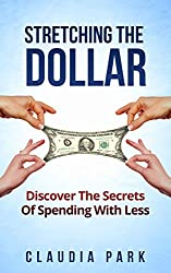 Stretching the Dollar: Discover The Secrets Of Spending With Less
