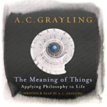 The Meaning of Things Audiobook by A.C. Grayling Narrated by A.C. Grayling