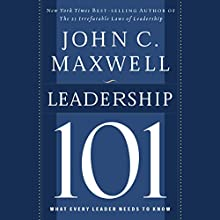 Leadership 101: What Every Leader Needs to Know (       UNABRIDGED) by John C. Maxwell Narrated by Sean Runnette