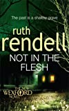 Ruth Rendell Not in the Flesh: (A Wexford Case)