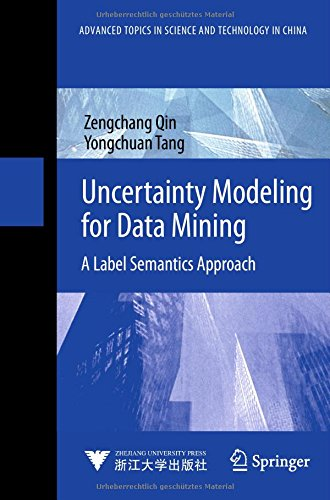 Uncertainty Modeling for Data Mining: A Label Semantics Approach (Advanced Topics in Science and Technology in China)