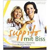 """suppito mit Biss: 2 Frauen, 5 Elemente und 44 neue Rezeptevon """"Andrea Scholdan"""""""