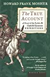 img - for The True Account: A Novel of the Lewis & Clark & Kinneson Expeditions book / textbook / text book