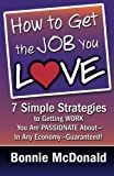 img - for How to Get the Job You Love: 7 Simple Strategies to Getting Work You Are Passionate About-In Any Economy-Guaranteed! book / textbook / text book