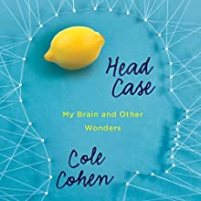 Head Case: My Brain and Other Wonders (       UNABRIDGED) by Cole Cohen Narrated by Julia Whelan