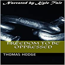 Freedom to Be Oppressed (       UNABRIDGED) by Thomas Hodge Narrated by Kyle Tait