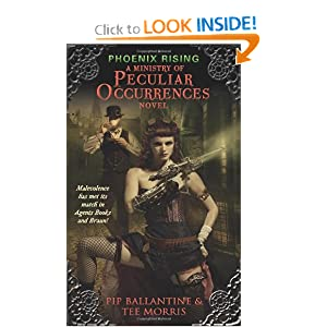 Phoenix Rising: A Ministry of Peculiar Occurrences Novel (Ministry of Peculiar Occurrences Novels) by Pip Ballantine and Tee Morris