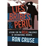 Lies, Bribes & Peril: Lessons For The Real Challenges Of International Business ~ Ron Cruse