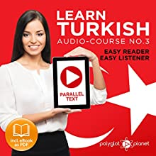 Learn Turkish - Easy Reader - Easy Listener - Parallel Text Audio Course No. 3 Audiobook by  Polyglot Planet Narrated by Kenan Bahar, Christopher Tester