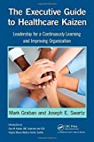 img - for The Executive Guide to Healthcare Kaizen: Leadership for a Continuously Learning and Improving Organization by Mark Graban (2013-08-21) book / textbook / text book