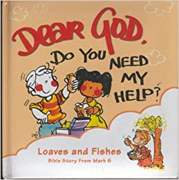 Dear god do you need my help loaves and fishes bible for Loaves and fishes bible story