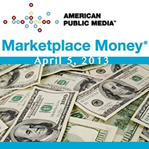 Marketplace Money, April 05, 2013 | [Kai Ryssdal]