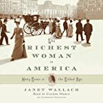 The Richest Woman in America: Hetty Green in the Gilded Age | Janet Wallach